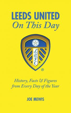 Leeds United on This Day : History, Facts & Figures from Every Day of the Year