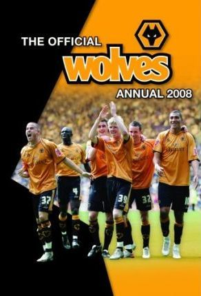 Official Wolverhampton Wanderers (Wolves) FC Annual 2008