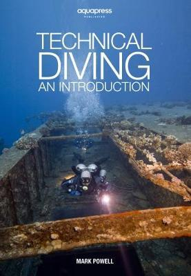 Technical Diving : An Introduction by Mark Powell