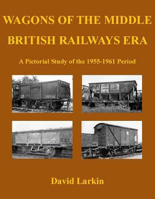 Wagons of the Middle British Railways Era : David Larkin : 9781905505067