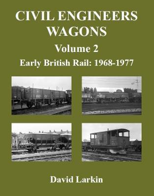 Civil Engineers Wagons: Early British Rail: 1968 to 1977 v  2