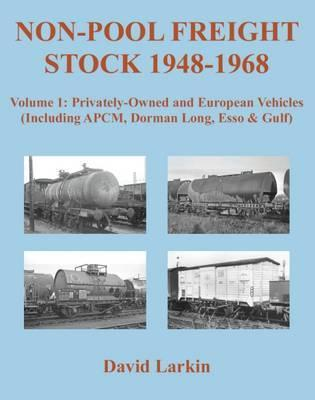 Non-Pool Freight Stock 1948-1968: Privately-Owned and European Vehicles (Including APCM, Dorman Long, Esso & Gulf): Part 1 Cover Image