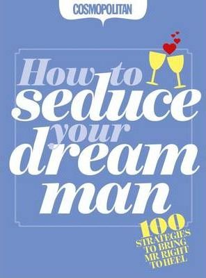 How to Seduce Your Dream Man