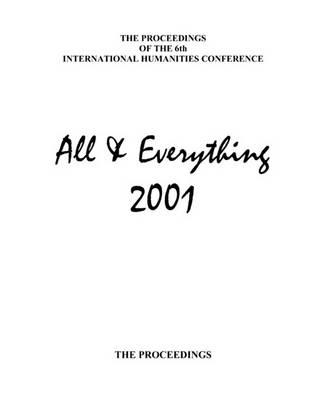 The Proceedings of the 6th International Humanities Conference  All & Everything 2001