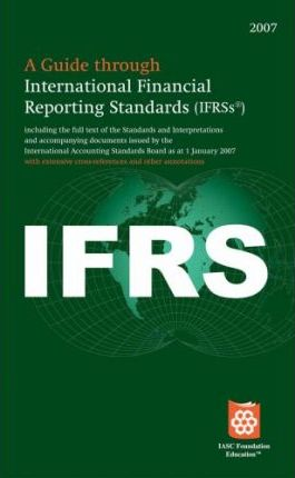 A Guide Through International Financial Reporting Standards IFRS 2007