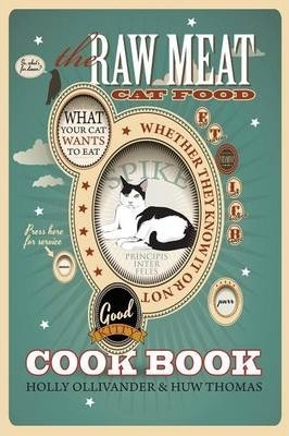 The Raw Meat Cat Food Cookbook: What Your Cat Wants to Eat Whether They Know It or Not