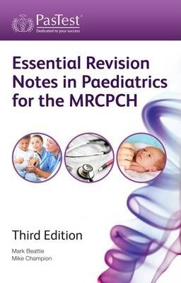 Essential Revision Notes in Paediatrics for the MRCPCH - Mark Beattie, Mike Champion
