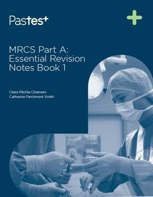 MRCS Part A: Essential Revision Notes: Book 1 - Catherine Parchment-Smith, Claire Ritchie Chalmers