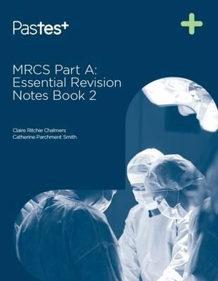 MRCS Part A: Essential Revision Notes: Book 2 - Catherine Parchment-Smith, Claire Ritchie Chalmers