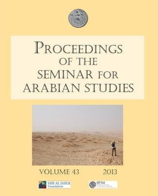 Proceedings of the Seminar for Arabian Studies Volume 43 2013: Papers from the Forty-Sixth Meeting, London, 13 - 15 July 2012