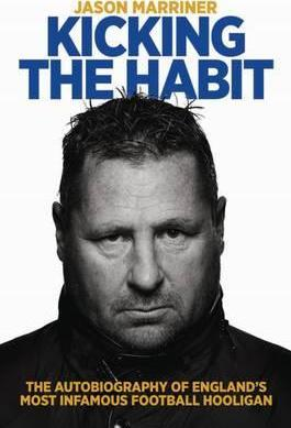 Kicking the Habit : The Autobiography of England's Most Infamous Football Hooligan