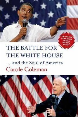 The Battle for the White House  .. and the Soul of America