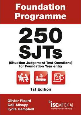 Foundation Programme - 250 SJTs for Entry into Foundation Year (Situational Judgement Test Questions - FY1) - Gail Allsopp, Lydia Campbell, Olivier Picard