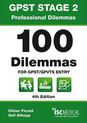 GPST Stage 2 - Professional Dilemmas - 100 Dilemmas for GPST / GPVTS Entry (Situational Judgment Tests / SJTs)