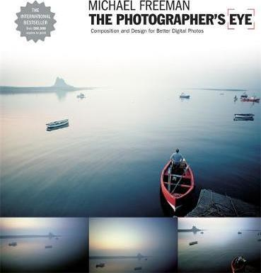 The Photographer's Eye : Composition and Design for Better Digital Photographs