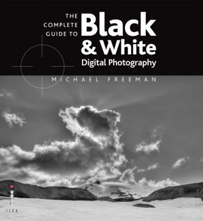 The Complete Guide to Digital Black and White Photography