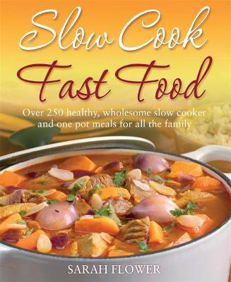 Slow Cook, Fast Food : Over 250 Healthy, Wholesome Slow Cooker and One Pot Meals for All the Family