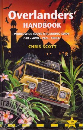 Overlanders' Handbook : Worldwide Route and Planning Guide  for Car, 4WD, Van, Truck