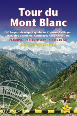 Tour du Mont Blanc (Trailblazer Walking Guide) : 50 Large-Scale Maps & Guides to 12 Towns & Villages including Chamonix, Courmayeur and Argentiere - Planning, Places to Stay, Places to Eat (Trailblazer Walking Guide)
