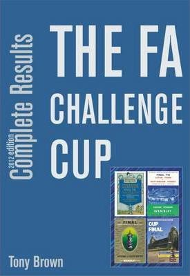 The FA Challenge Cup Complete Results 1871/72 to 2011/12