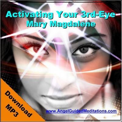 Activating Your Third-eye Guided Meditation - Ascended Master Mary