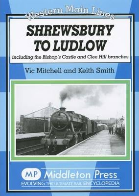 Shrewsbury to Ludlow : Including the Bishop's Castle and Clee Hill Branches