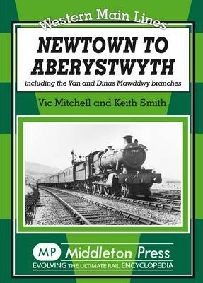 Newtown to Aberystwyth : Including the Van and Dinas Mawddwy Branches