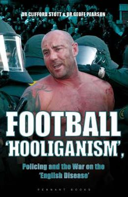 Football 'hooliganism', Policing and the War on the 'English Disease'