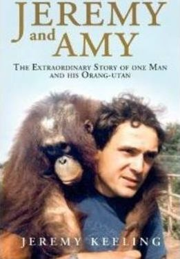 Jeremy and Amy  The Extraordinary Story of One Man and His Orang-Utan