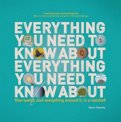 Everything You Need to Know About Everything You Need to Know About : Your World, And Everything In it, In A Nutshell