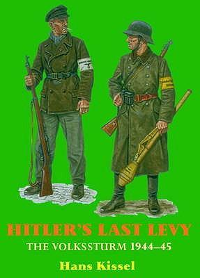 Hitler's Last Levy: The Volkssturm 1944-45