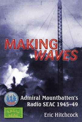 Making Waves: Admiral Mountbatten's Radio SEAC 1945-49