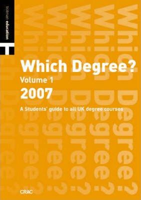 Which Degree? 2007: Arts, Business, Education, Humanities, Languages, Law, Social Sciences v. 1