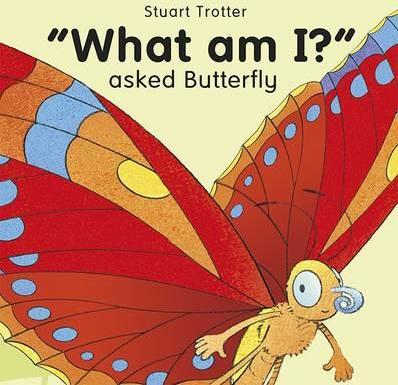 """""""What am I?"""" Asked Butterfly"""