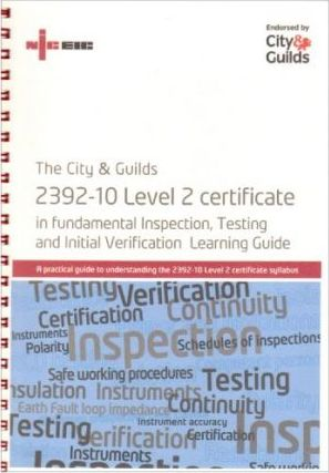 The City and Guilds 2392-10 Level 2 Certificate in Fundamental Inspection, Testing and Initial Verification Learning Guide