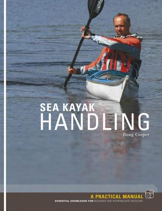 Sea Kayak Handling : A Practical Manual, Essential Knowledge for Beginner and Intermediate Paddlers