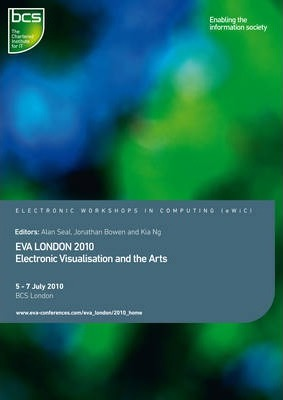 EVA London 2010: Electronic Visualisation and the Arts