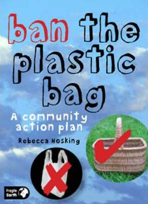 Ban the Plastic Bag : A Community Action Plan for a Carrier Bag Free World