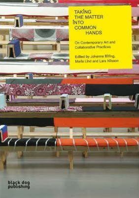Taking the Matter into Common Hands : Contemporary Art and Collaborative Practices