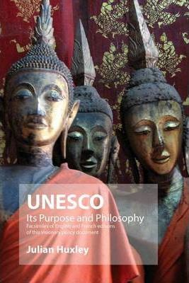 UNESCO: Its Purpose and Philosophy : Facsimiles of English and French Editions of This Visionary Policy Document