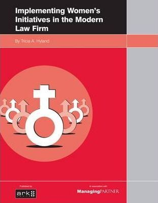 Implementing Women's Initiatives in the Modern Law Firm