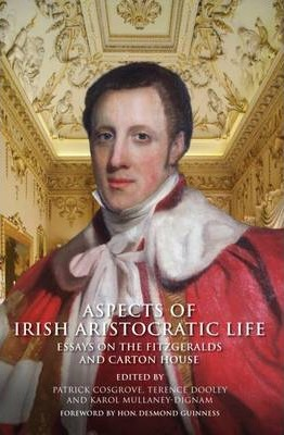 Aspects of Irish Aristocratic Life: Essays on the Fitzgeralds and Carton House