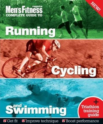 Men's Fitness Complete Guide to Running, Cycling and Swimming