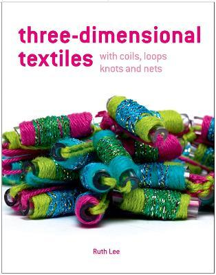Three-Dimensional Textiles with Coils, Plaits, Loops and Nets