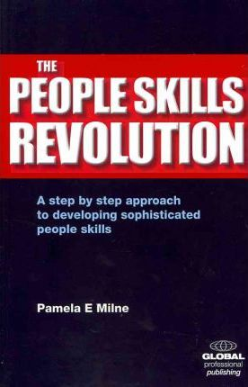 The People Skills Revolution: A Step-by-step Approach to Developing Sophisticated People Skills