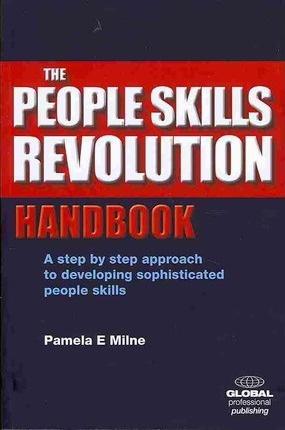 The People Skills Revolution Handbook: A Step by Step Approach to Developing Sophisticated People Skills