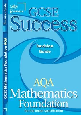 GCSE Success AQA Maths Linear Foundation Revision Guide (2010/2011 Exams Only)