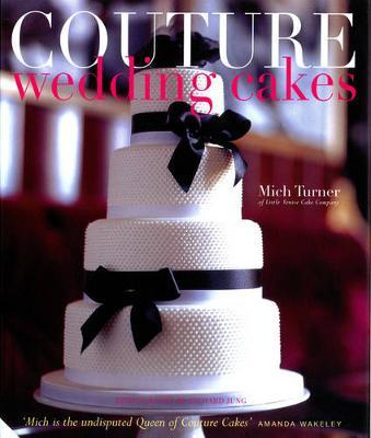 mich turner wedding cakes couture wedding cakes mich turner 9781906417079 17340
