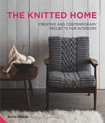 The Knitted Home : Creative and Contemporary Projects for Interiors