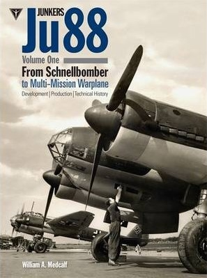Junkers Ju88: Volume 1 : From Schnellbomber to Multi-mission Warplane